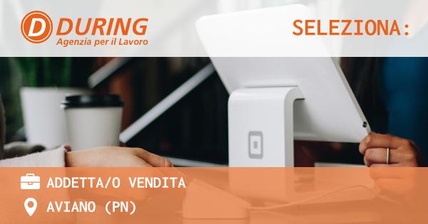 OFFERTA LAVORO - ADDETTA/O VENDITA - AVIANO (PN)