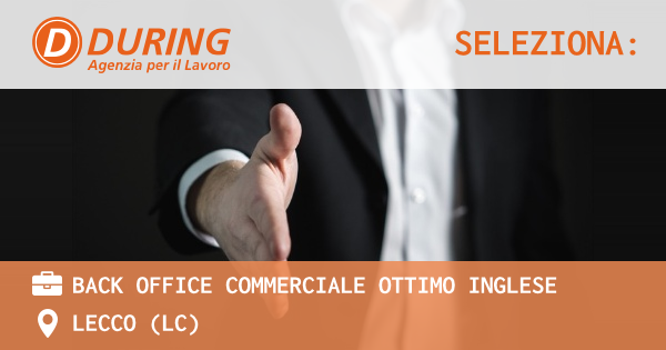 OFFERTA LAVORO - BACK OFFICE COMMERCIALE OTTIMO INGLESE - LECCO (LC)