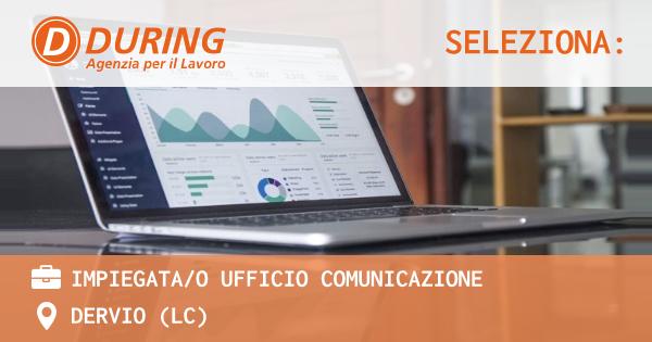 OFFERTA LAVORO - IMPIEGATA/O UFFICIO COMUNICAZIONE - DERVIO (LC)