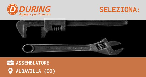 OFFERTA LAVORO - ASSEMBLATORE - ALBAVILLA (CO)