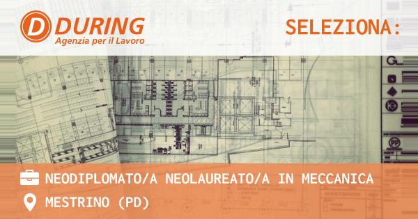 OFFERTA LAVORO - NEODIPLOMATO/A NEOLAUREATO/A IN MECCANICA - MESTRINO (PD)