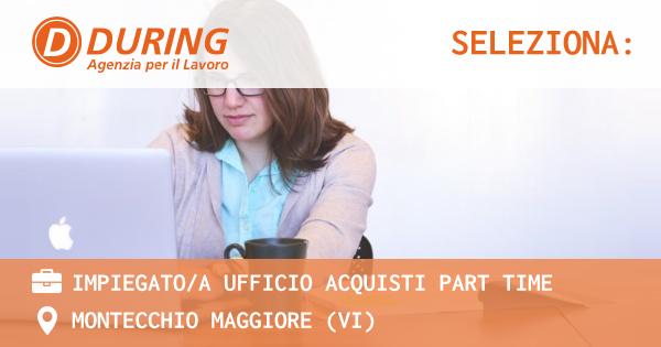 OFFERTA LAVORO - IMPIEGATO/A UFFICIO ACQUISTI PART TIME - MONTECCHIO MAGGIORE (VI)