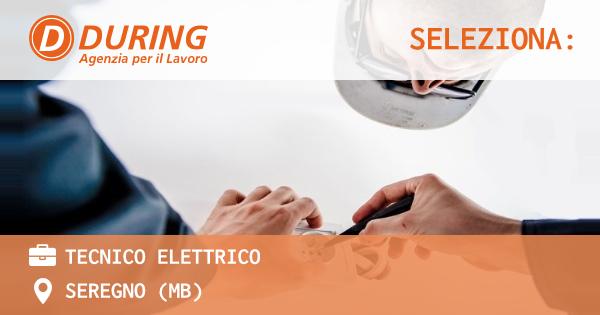 OFFERTA LAVORO - TECNICO ELETTRICO - SEREGNO (MB)