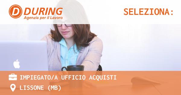 OFFERTA LAVORO - IMPIEGATO/A UFFICIO ACQUISTI - LISSONE (MB)
