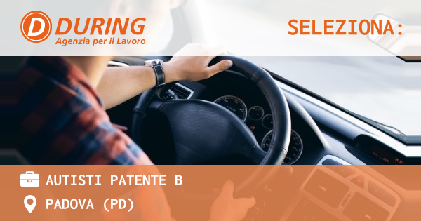 OFFERTA LAVORO - AUTISTI PATENTE B - PADOVA (PD)