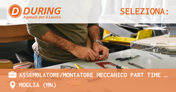 ASSEMBLATOREMONTATORE MECCANICO PART TIME - iscritto alle categorie protette