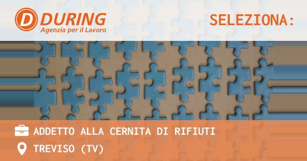 OFFERTA LAVORO - ADDETTO ALLA CERNITA DI RIFIUTI - TREVISO (TV)