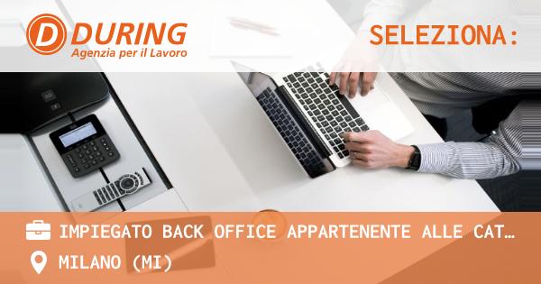 OFFERTA LAVORO - IMPIEGATO BACK OFFICE APPARTENENTE ALLE CAT PROTETTE - MILANO (MI)