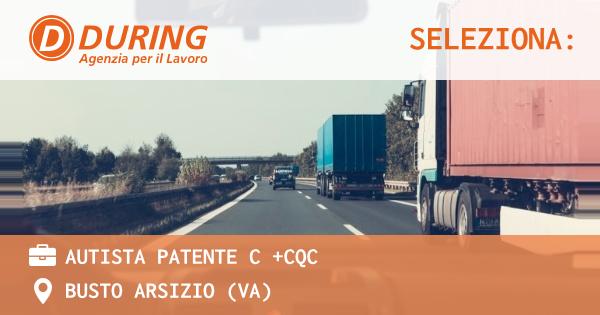 OFFERTA LAVORO - AUTISTA PATENTE C +CQC - BUSTO ARSIZIO (VA)