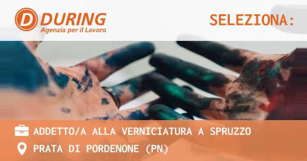 OFFERTA LAVORO - ADDETTO/A ALLA VERNICIATURA A SPRUZZO - PRATA DI PORDENONE (PN)