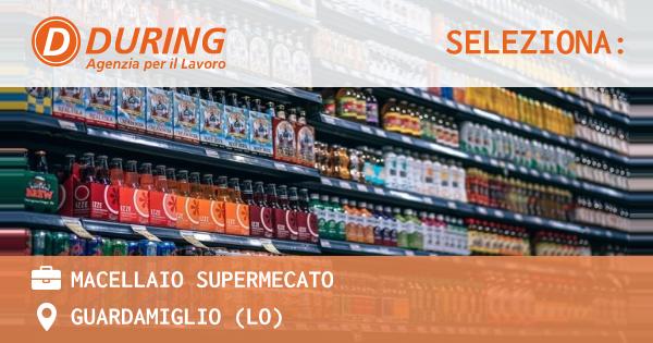OFFERTA LAVORO - MACELLAIO SUPERMECATO - GUARDAMIGLIO (LO)