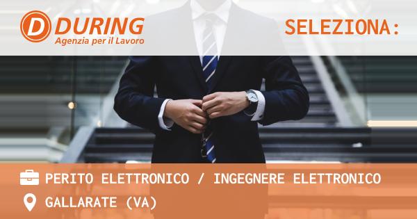 OFFERTA LAVORO - PERITO ELETTRONICO / INGEGNERE ELETTRONICO - GALLARATE (VA)