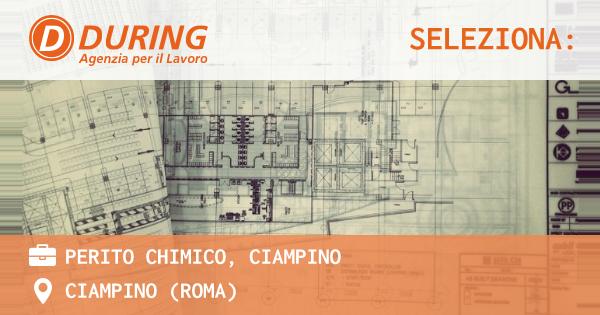 OFFERTA LAVORO - PERITO CHIMICO, CIAMPINO - CIAMPINO (Roma)