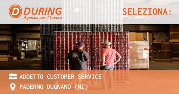 OFFERTA LAVORO - ADDETTO CUSTOMER SERVICE - PADERNO DUGNANO (MI)