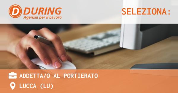 OFFERTA LAVORO - ADDETTA/O AL PORTIERATO - LUCCA (LU)