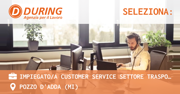 OFFERTA LAVORO - IMPIEGATO/A CUSTOMER SERVICE SETTORE TRASPORTI - POZZO D'ADDA (MI)
