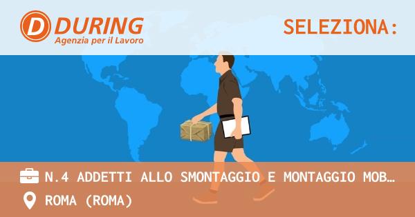 OFFERTA LAVORO - N.4 ADDETTI ALLO SMONTAGGIO E MONTAGGIO MOBILI  ROMA - ROMA (Roma)