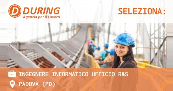 OFFERTA LAVORO - INGEGNERE INFORMATICO UFFICIO R&S - PADOVA (PD)