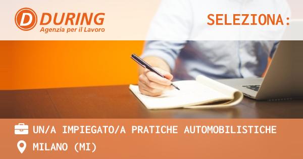 OFFERTA LAVORO - UN/A IMPIEGATO/A PRATICHE AUTOMOBILISTICHE - MILANO (MI)