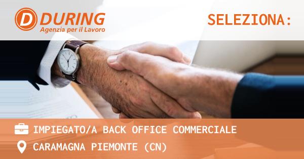 OFFERTA LAVORO - IMPIEGATO/A BACK OFFICE COMMERCIALE - CARAMAGNA PIEMONTE (CN)