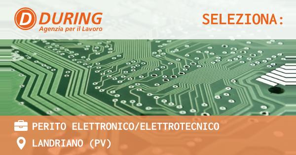 OFFERTA LAVORO - PERITO ELETTRONICO/ELETTROTECNICO - LANDRIANO (PV)
