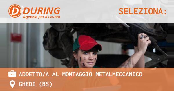 OFFERTA LAVORO - ADDETTO/A AL MONTAGGIO METALMECCANICO - GHEDI (BS)