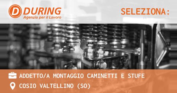 OFFERTA LAVORO - ADDETTO/A MONTAGGIO CAMINETTI E STUFE - COSIO VALTELLINO (SO)