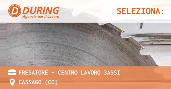 OFFERTA LAVORO - FRESATORE - CENTRO LAVORO 3ASSI - CASSAGO (CO)