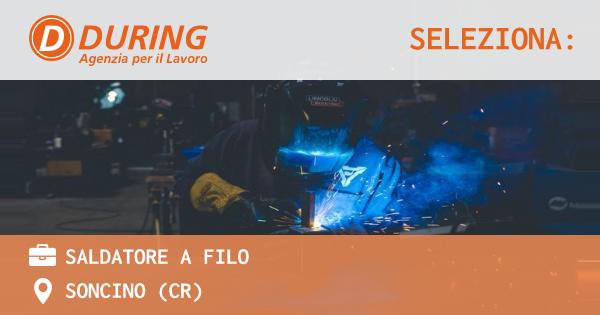OFFERTA LAVORO - Saldatore a Filo - SONCINO (CR)