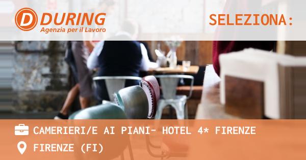 OFFERTA LAVORO - CAMERIERI/E AI PIANI- HOTEL 4* FIRENZE - FIRENZE (FI)