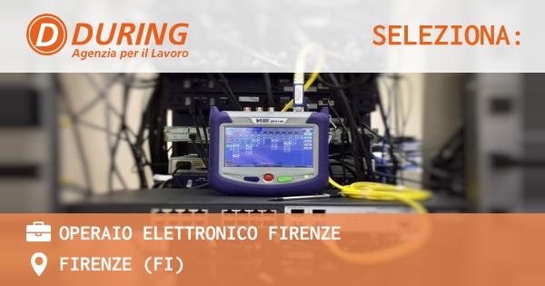 OFFERTA LAVORO - OPERAIO ELETTRONICO FIRENZE - FIRENZE (FI)