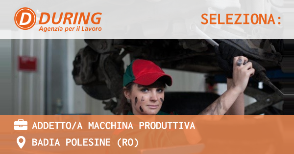 OFFERTA LAVORO - ADDETTO/A MACCHINA PRODUTTIVA - BADIA POLESINE (RO)