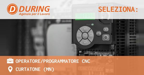OFFERTA LAVORO - OPERATORE/PROGRAMMATORE CNC - CURTATONE (MN)