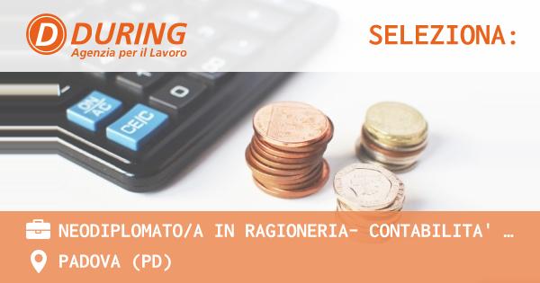 OFFERTA LAVORO - NEODIPLOMATO/A IN RAGIONERIA- CONTABILITA' DI MAGAZZINO - PADOVA (PD)