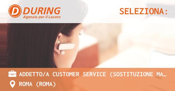 ADDETTOA CUSTOMER SERVICE (SOSTITUZIONE MATERNITA'), ROMA