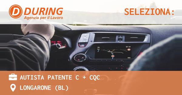 OFFERTA LAVORO - AUTISTA PATENTE C + CQC - LONGARONE (BL)