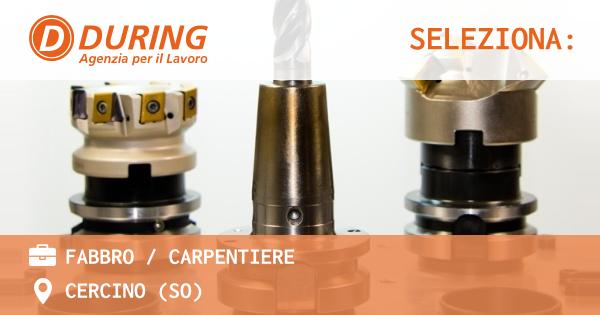 OFFERTA LAVORO - FABBRO / CARPENTIERE - CERCINO (SO)