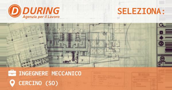 OFFERTA LAVORO - INGEGNERE MECCANICO - CERCINO (SO)