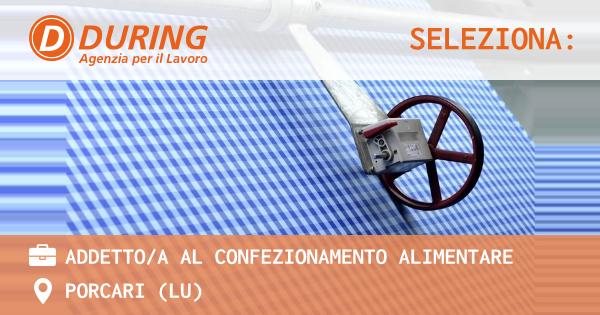 OFFERTA LAVORO - ADDETTO/A AL CONFEZIONAMENTO ALIMENTARE - PORCARI (LU)