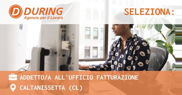 OFFERTA LAVORO - ADDETTO/A ALL'UFFICIO FATTURAZIONE - CALTANISSETTA (CL)