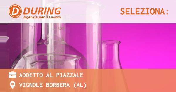 OFFERTA LAVORO - addetto al piazzale - VIGNOLE BORBERA (AL)