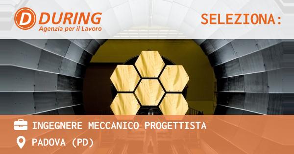 OFFERTA LAVORO - INGEGNERE MECCANICO PROGETTISTA - PADOVA (PD)
