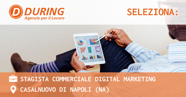 OFFERTA LAVORO - Stagista Commerciale Digital Marketing - CASALNUOVO DI NAPOLI (NA)