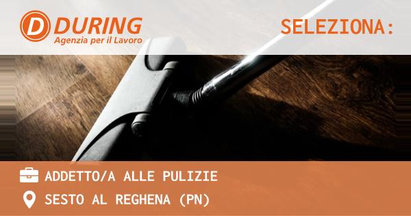 OFFERTA LAVORO - ADDETTO/A ALLE PULIZIE - SESTO AL REGHENA (PN)