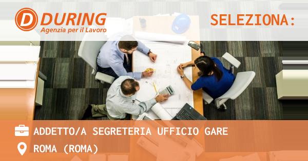 OFFERTA LAVORO - ADDETTO/A SEGRETERIA UFFICIO GARE - ROMA (Roma)