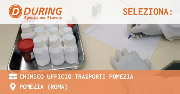 OFFERTA LAVORO - CHIMICO UFFICIO TRASPORTI POMEZIA - POMEZIA (Roma)
