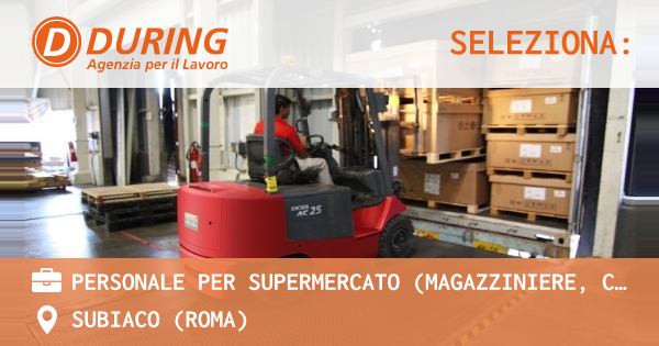 OFFERTA LAVORO - Personale per supermercato (magazziniere, cassiere, banconista, ortofrutta) - SUBIACO (Roma)