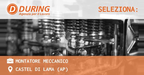 OFFERTA LAVORO - MONTATORE MECCANICO - CASTEL DI LAMA (AP)