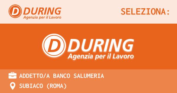 OFFERTA LAVORO - ADDETTO/A BANCO SALUMERIA - SUBIACO (Roma)
