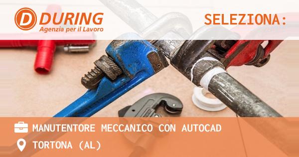 OFFERTA LAVORO - manutentore meccanico con AUTOCAD - TORTONA (AL)